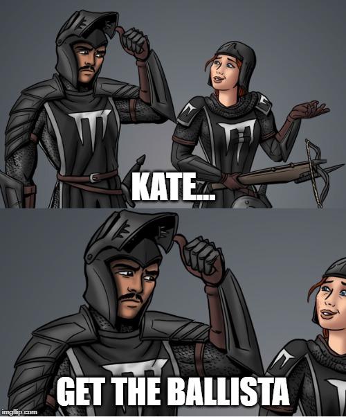 Kate Get The Ballista